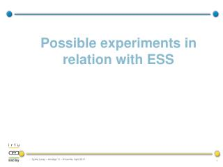 Possible experiments in relation with ESS