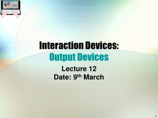 Interaction Devices: Output Devices