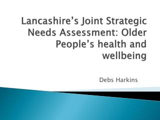 Lancashire's Joint Strategic Needs Assessment: Older People's health and wellbeing