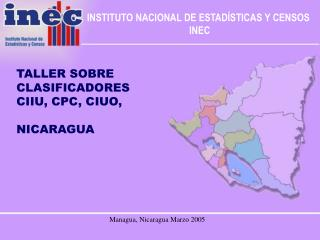 TALLER SOBRE  CLASIFICADORES  CIIU, CPC, CIUO,  NICARAGUA
