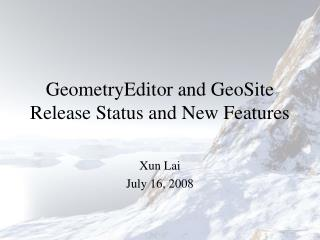 GeometryEditor and GeoSite Release Status and New Features