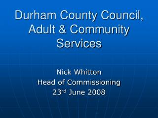 Durham County Council,  Adult & Community Services