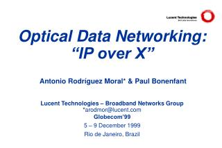 Optical Data Networking:  IP over X     Antonio Rodr guez Moral  Paul Bonenfant    Lucent Technologies   Broadband Netwo