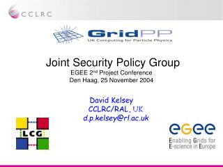 Joint Security Policy Group EGEE 2 nd  Project Conference Den Haag, 25 November 2004