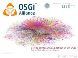 Service components and distribution with  OSGi Seminar :  Multimedia- und Internetsysteme