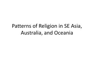 Patterns of Religion in SE Asia, Australia, and Oceania