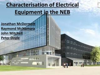Characterisation of Electrical Equipment in the NEB
