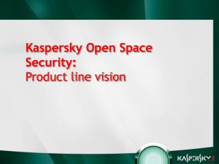 Kaspersky Open Space Security:  Product line vision