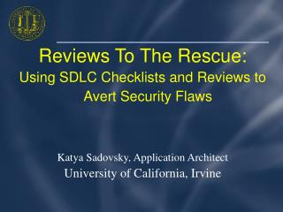Reviews To The Rescue: Using SDLC Checklists and Reviews to Avert Security Flaws