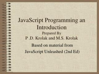 JavaScript Programming an Introduction  Prepared By P .D. Krolak and M.S. Krolak