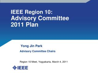 IEEE Region 10:  Advisory Committee 2011 Plan