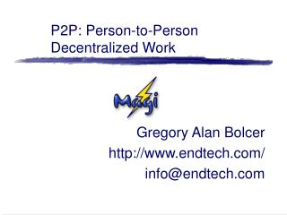 P2P: Person-to-Person  Decentralized Work