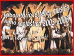 Laboratorio lettere- musica Anno scolastico 2005-2006