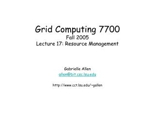 Grid Computing 7700 Fall 2005 Lecture 17: Resource Management