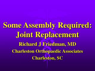 Some Assembly Required: Joint Replacement