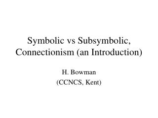 Symbolic vs Subsymbolic, Connectionism (an Introduction)