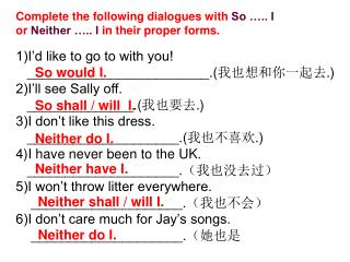 1)I'd like to go to with you!    ________________________.( 我也想和你一起去 .) 2)I'll see Sally off.