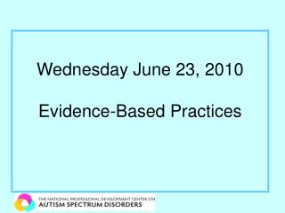 Wednesday June 23, 2010 Evidence-Based Practices