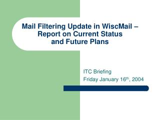 Mail Filtering Update in WiscMail – Report on Current Status  and Future Plans