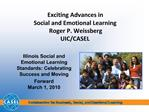 Exciting Advances in  Social and Emotional Learning Roger P. Weissberg UIC
