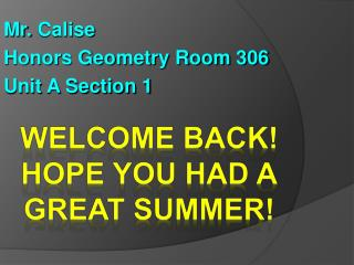 Mr.  Calise Honors Geometry  Room 306  Unit A Section 1