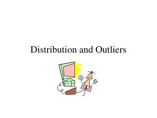 Distribution and Outliers