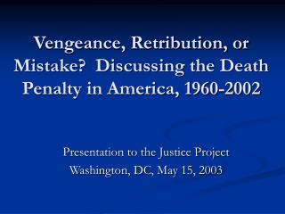 Vengeance, Retribution, or Mistake?  Discussing the Death Penalty in America, 1960-2002
