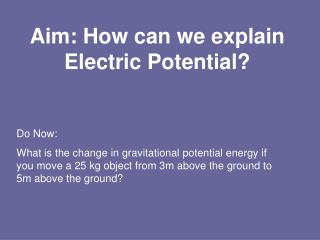Aim: How can we explain Electric Potential?