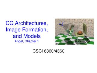 CG Architectures,  Image Formation, and Models Angel, Chapter 1