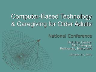 Computer-Based Technology & Caregiving for Older Adults