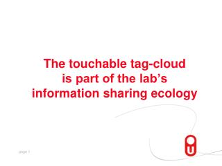 The touchable tag-cloud  is part of the lab's  information sharing ecology