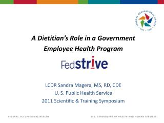 A Dietitian's Role in a Government  Employee Health Program LCDR Sandra Magera, MS, RD, CDE
