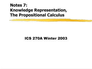 Notes 7:  Knowledge Representation,  The Propositional Calculus
