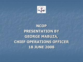 NCOP PRESENTATION BY  GEORGE MABUZA,  CHIEF OPERATIONS OFFICER 18 JUNE 2008