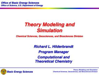 Theory Modeling and Simulation Chemical Sciences, Geosciences, and Biosciences Division