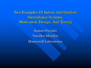 Two Examples Of Indoor And Outdoor Surveillance Systems: Motivation, Design, And Testing