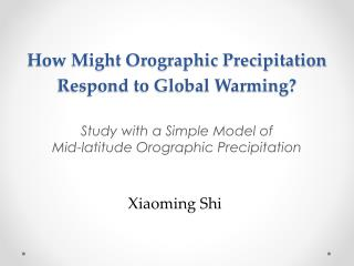 How Might Orographic Precipitation Respond to Global Warming?