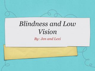 Blindness and Low Vision