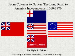 From Colonies to Nation: The Long Road to America Independence, 1760-1776