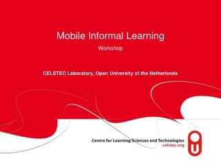 Mobile Informal Learning Workshop CELSTEC Laboratory, Open University of the Netherlands