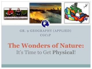 The  Wonders  of Nature: It's  Time to  Get Physical !