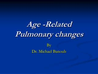 Age -Related Pulmonary changes
