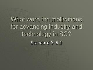 What were the motivations for advancing industry and technology in SC?