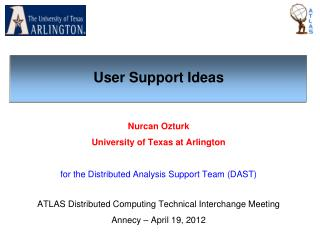 Nurcan Ozturk University of Texas at Arlington for the Distributed Analysis Support Team (DAST)