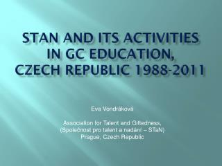STaN  and  ITS ACTIVITIES in GC Education,  Czech Republic  1988- 201 1