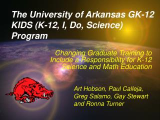 The University of Arkansas GK-12 KIDS (K-12, I, Do, Science) Program