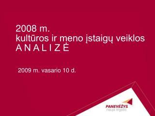 2008 m.  kultūros ir meno įstaigų veiklos  A N A L I Z Ė