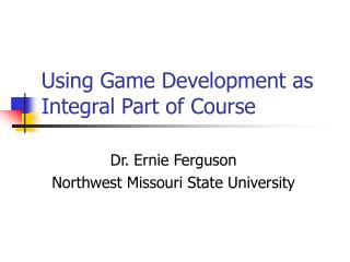 Using Game Development as Integral Part of Course