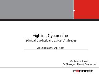 Fighting Cybercrime Technical, Juridical, and Ethical Challenges VB Conference, Sep. 2009
