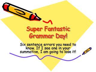 Super Fantastic Grammar Day!